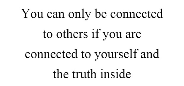 you-can-only-be-connected-to-others-if-you-are-connected-to-yourself-and-the-truth-inside-quote-1